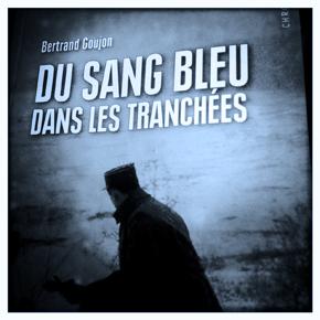 """Bertrand Goujon. """"Du sang bleu dans les tranchées""""."""